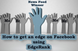 Facebook algorithm EdgeRank ranks how you will show up in newfeeds